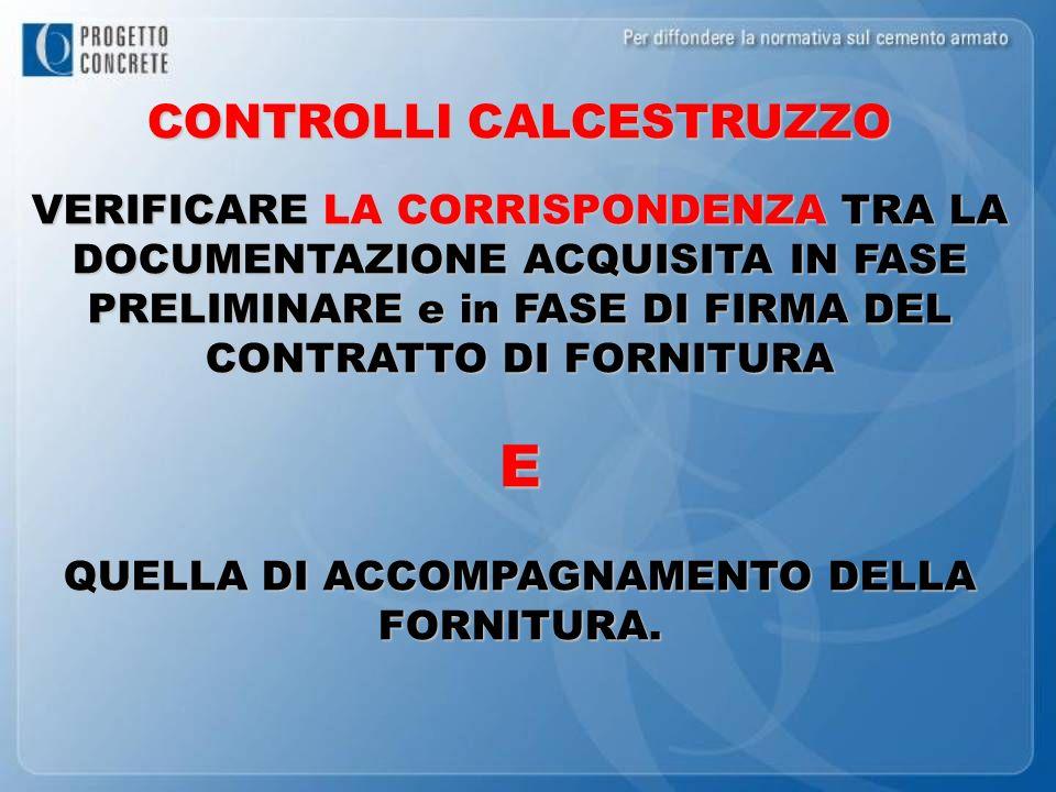 CONTROLLI CALCESTRUZZO QUELLA DI ACCOMPAGNAMENTO DELLA FORNITURA.