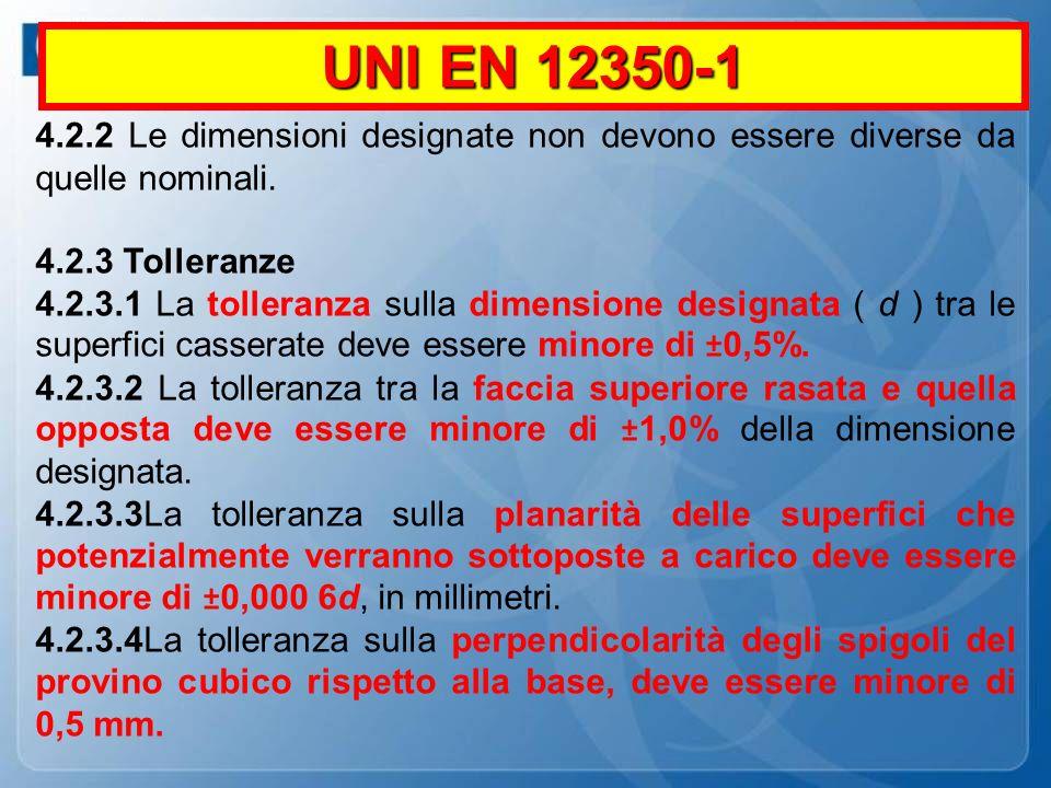 UNI EN 12350-1 4.2.2 Le dimensioni designate non devono essere diverse da quelle nominali. 4.2.3 Tolleranze.