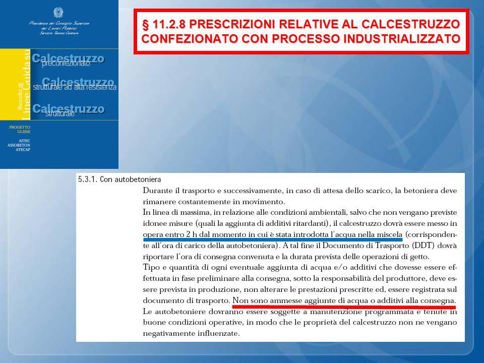 § 11.2.8 PRESCRIZIONI RELATIVE AL CALCESTRUZZO CONFEZIONATO CON PROCESSO INDUSTRIALIZZATO