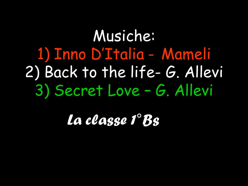 Musiche: 1) Inno D'Italia -. Mameli 2) Back to the life- G