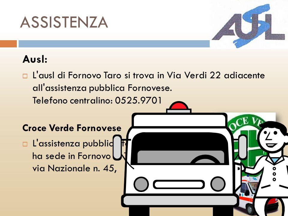 ASSISTENZA Ausl: L ausl di Fornovo Taro si trova in Via Verdi 22 adiacente all assistenza pubblica Fornovese. Telefono centralino: 0525.9701.