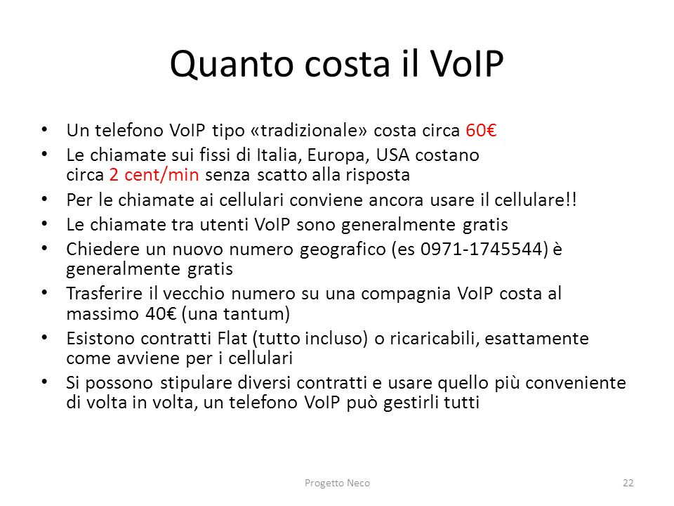 Quanto costa il VoIP Un telefono VoIP tipo «tradizionale» costa circa 60€