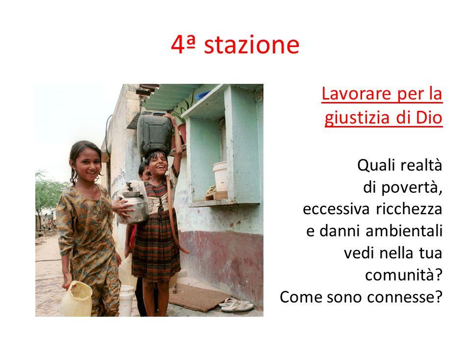 4ª stazione Lavorare per la giustizia di Dio Quali realtà di povertà,