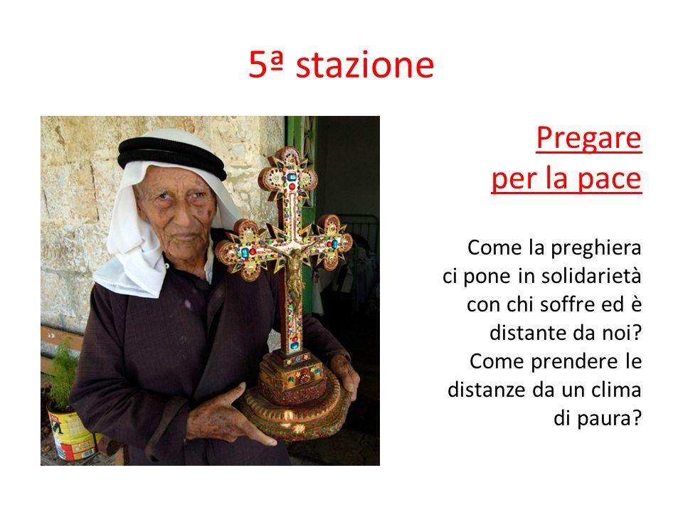 5ª stazione Pregare per la pace Come la preghiera