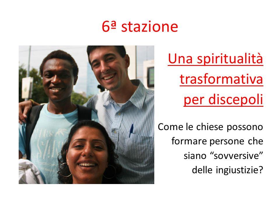 6ª stazione Una spiritualità trasformativa per discepoli