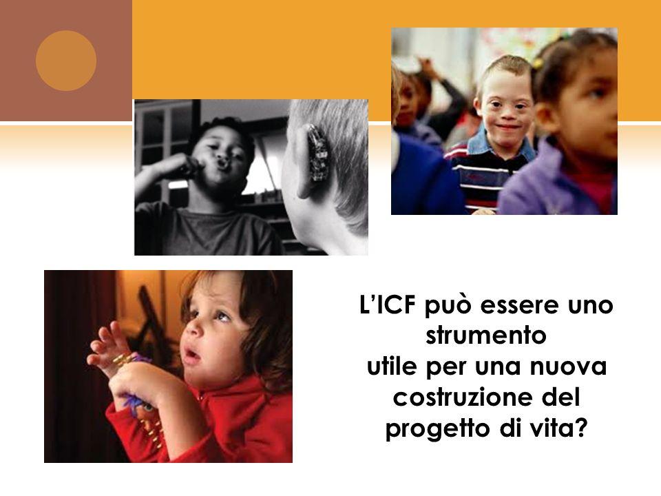 L'ICF può essere uno strumento utile per una nuova costruzione del progetto di vita