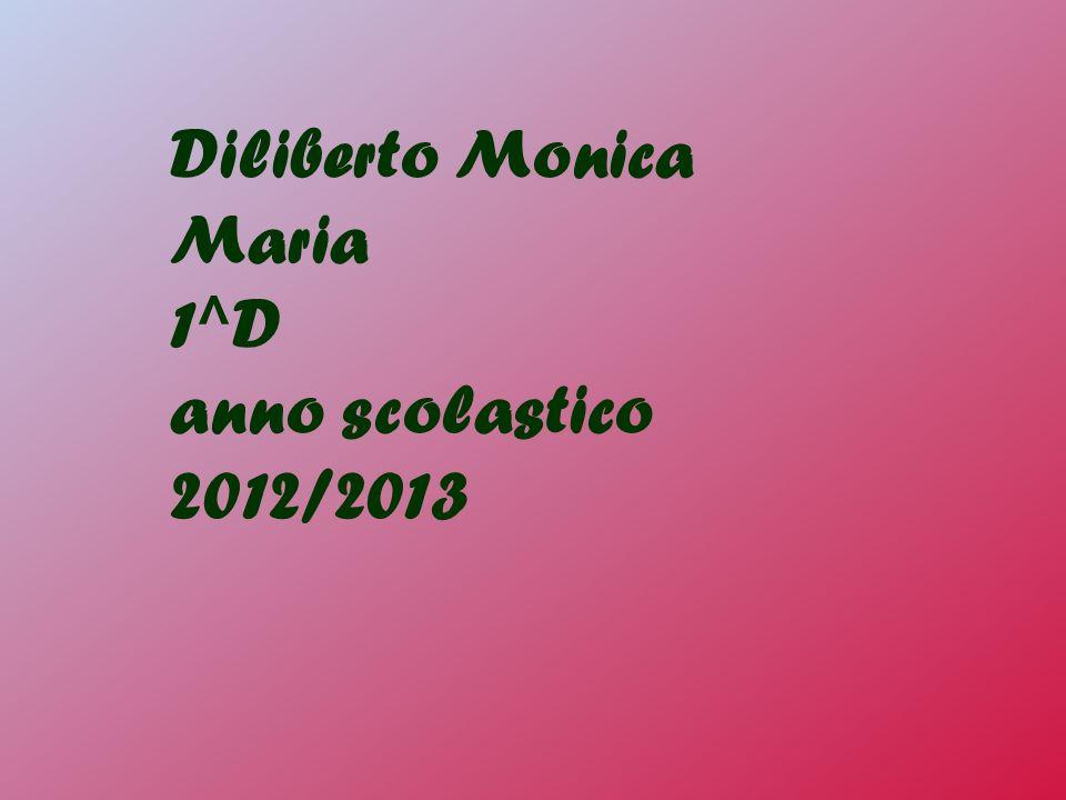 Diliberto Monica Maria 1^D anno scolastico 2012/2013