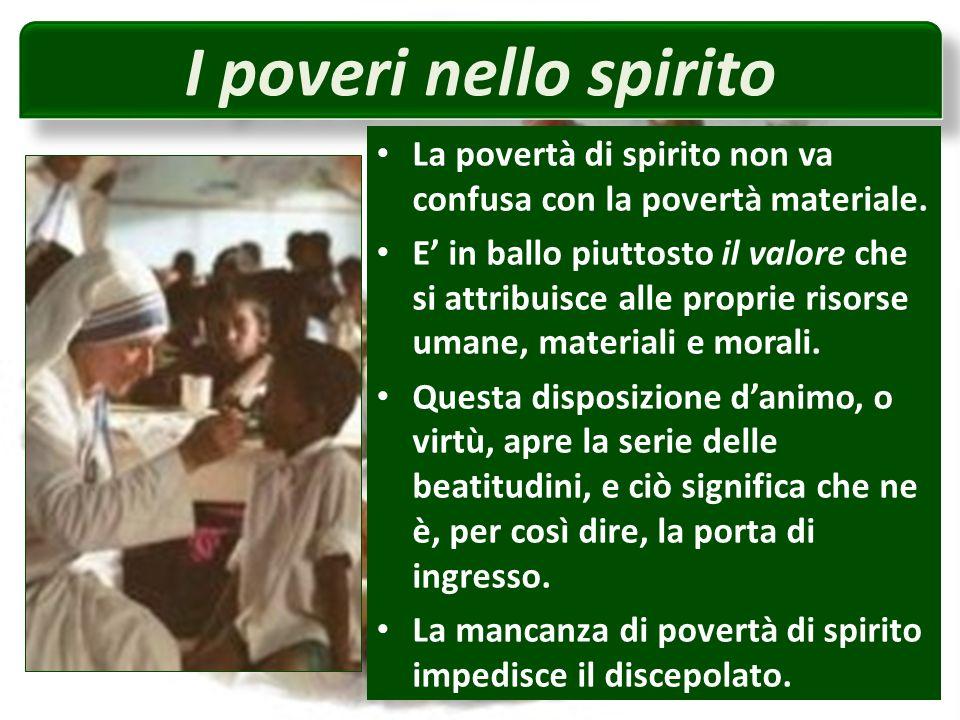 I poveri nello spirito La povertà di spirito non va confusa con la povertà materiale.