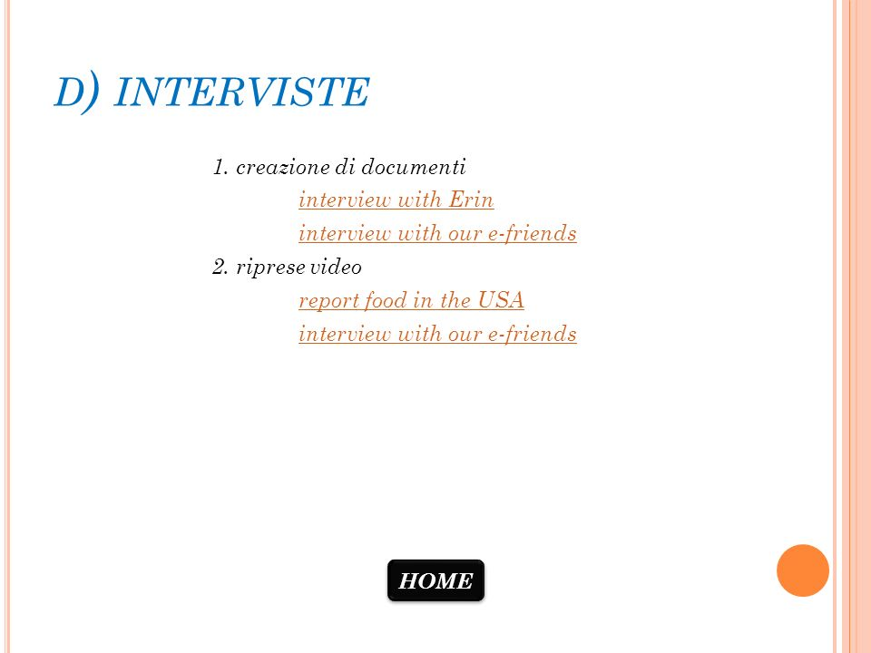 d) interviste 1. creazione di documenti interview with Erin interview with our e-friends 2. riprese video report food in the USA