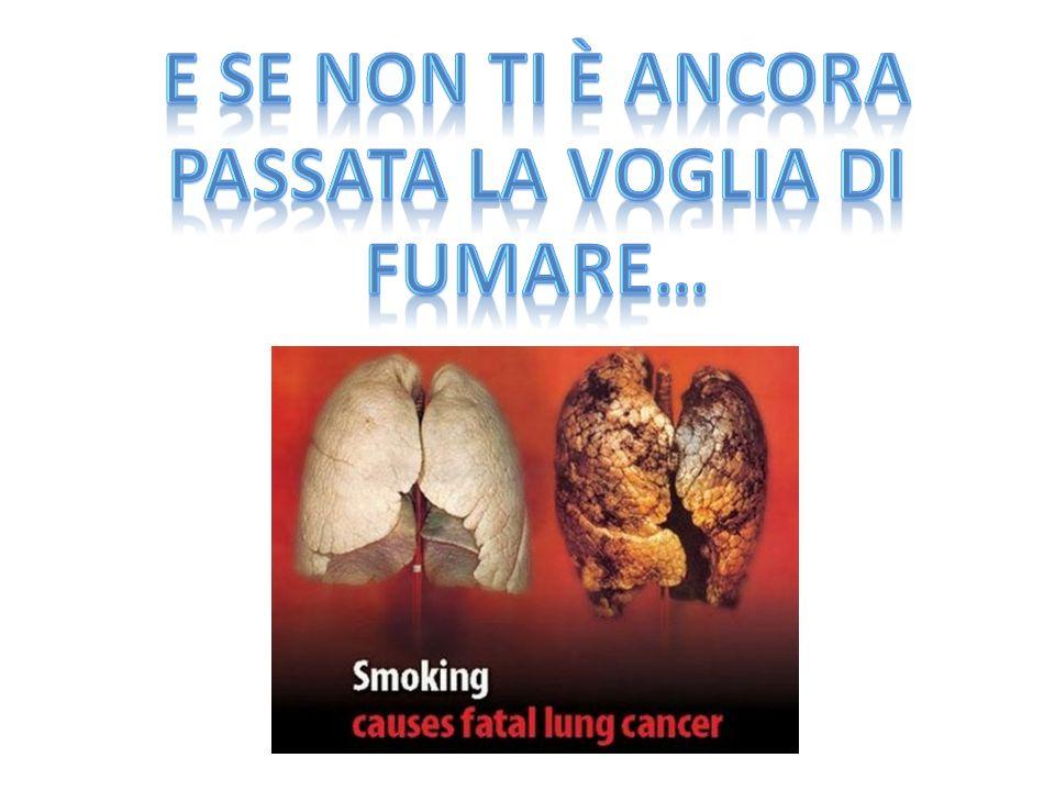 E se non ti è ancora passata la voglia di fumare…