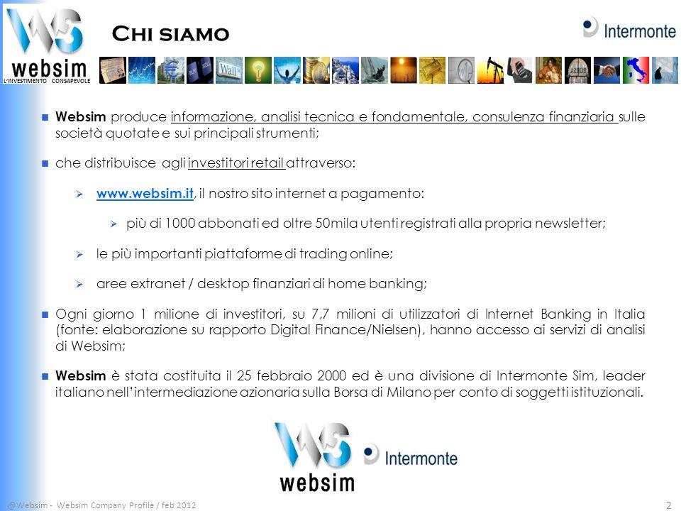Chi siamo Websim produce informazione, analisi tecnica e fondamentale, consulenza finanziaria sulle società quotate e sui principali strumenti;