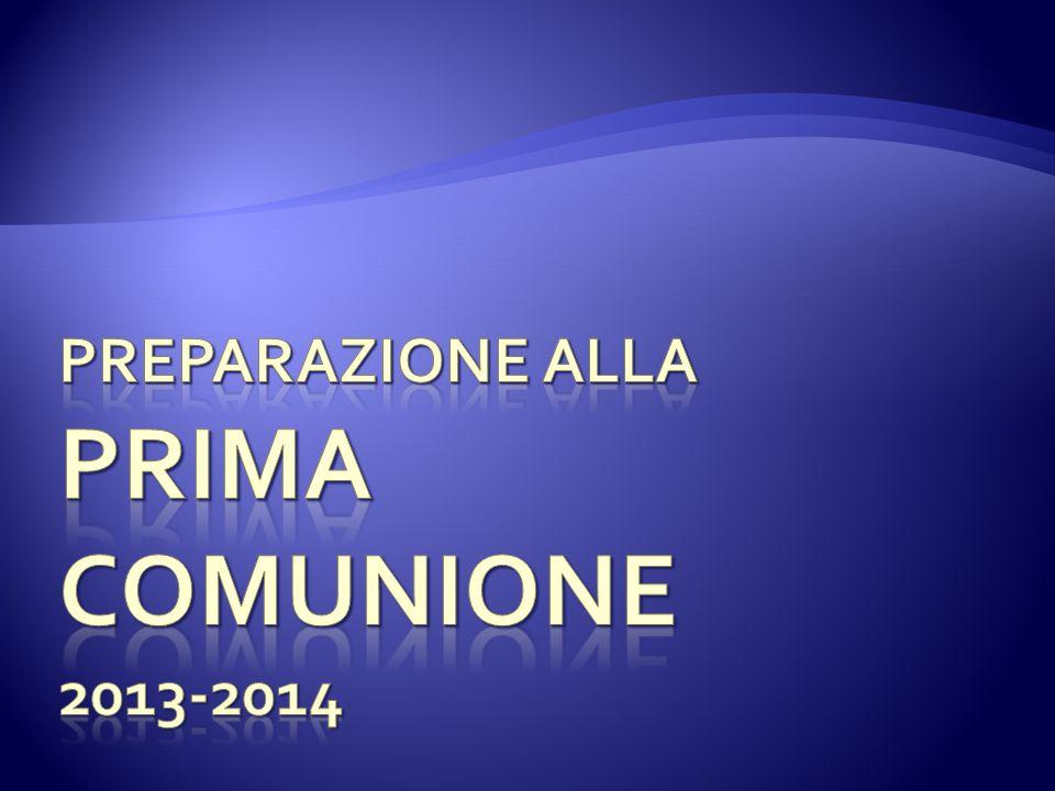 Preparazione alla PRIMA COMUNIONE 2013-2014