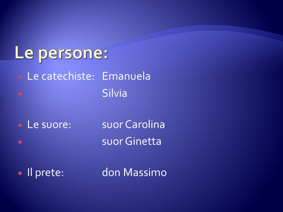 Le persone: Le catechiste: Emanuela Silvia Le suore: suor Carolina