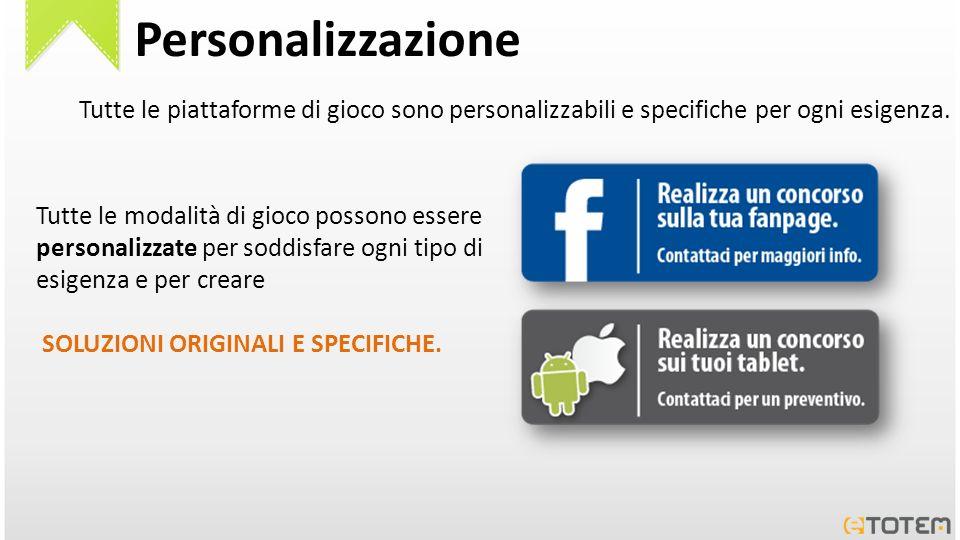 Personalizzazione Tutte le piattaforme di gioco sono personalizzabili e specifiche per ogni esigenza.