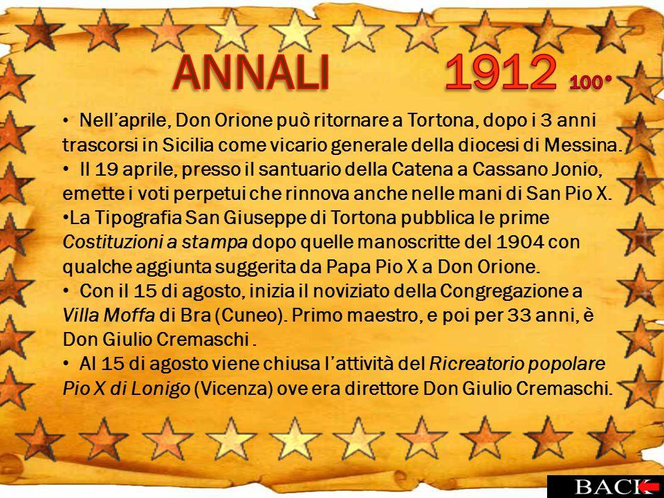ANNALI 1912 100° Nell'aprile, Don Orione può ritornare a Tortona, dopo i 3 anni trascorsi in Sicilia come vicario generale della diocesi di Messina.