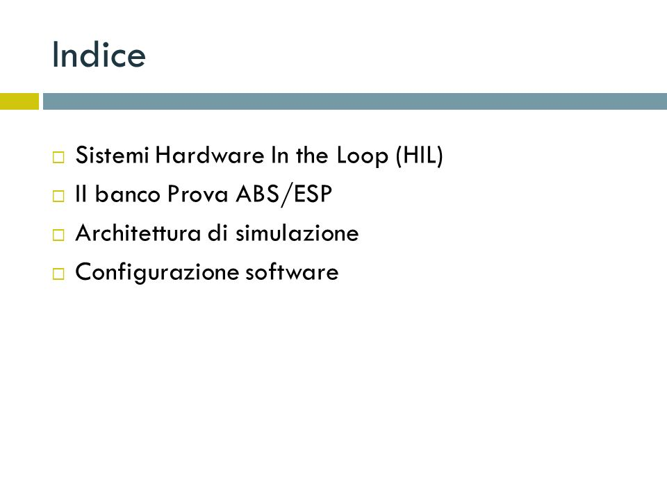 Indice Sistemi Hardware In the Loop (HIL) Il banco Prova ABS/ESP
