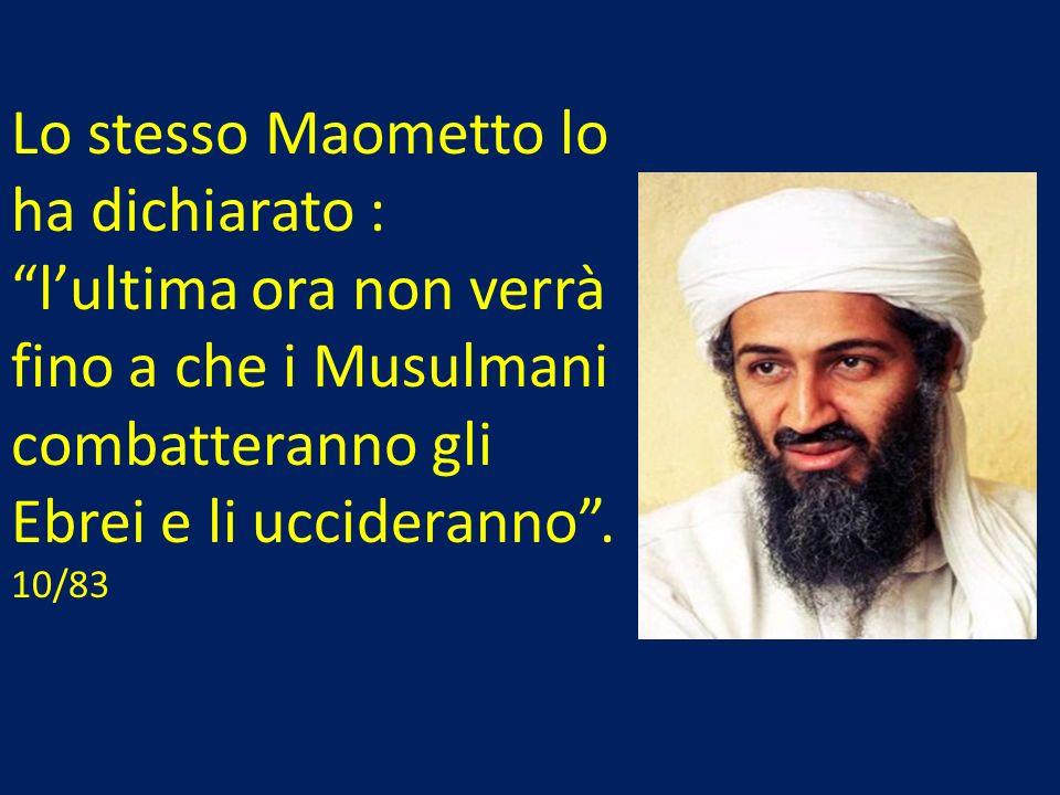 Lo stesso Maometto lo ha dichiarato : l'ultima ora non verrà fino a che i Musulmani combatteranno gli Ebrei e li uccideranno .