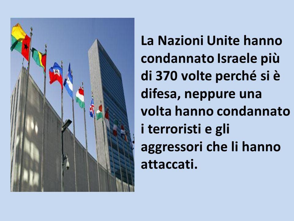 La Nazioni Unite hanno condannato Israele più di 370 volte perché si è difesa, neppure una volta hanno condannato i terroristi e gli aggressori che li hanno attaccati.