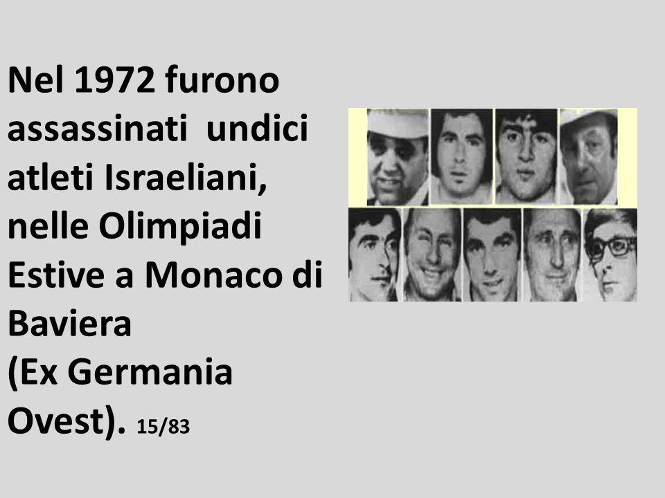 Nel 1972 furono assassinati undici atleti Israeliani, nelle Olimpiadi Estive a Monaco di Baviera (Ex Germania Ovest).