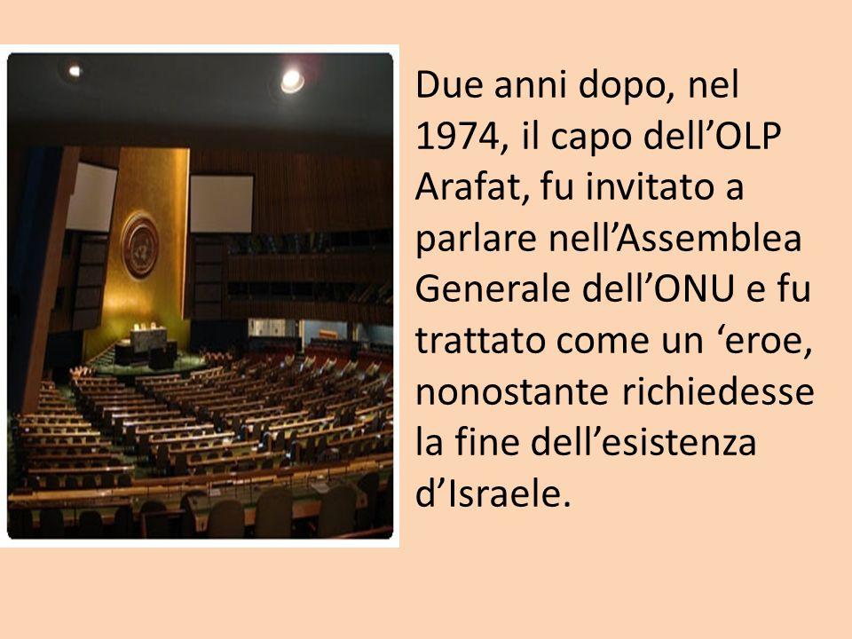 Due anni dopo, nel 1974, il capo dell'OLP Arafat, fu invitato a parlare nell'Assemblea Generale dell'ONU e fu trattato come un 'eroe, nonostante richiedesse la fine dell'esistenza d'Israele.