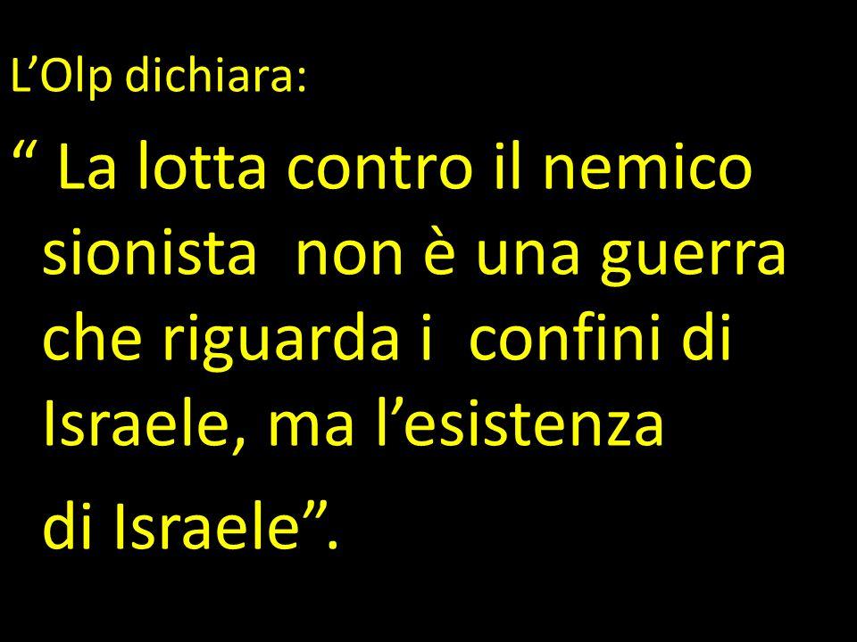 L'Olp dichiara: La lotta contro il nemico sionista non è una guerra che riguarda i confini di Israele, ma l'esistenza.
