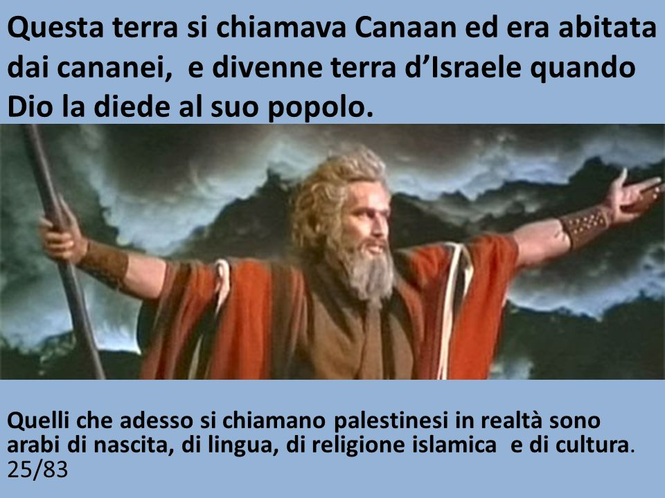 Questa terra si chiamava Canaan ed era abitata dai cananei, e divenne terra d'Israele quando Dio la diede al suo popolo.