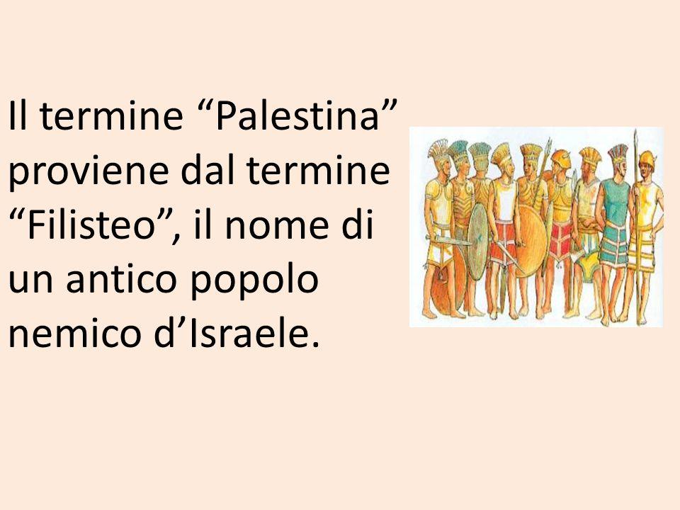 Il termine Palestina proviene dal termine Filisteo , il nome di un antico popolo nemico d'Israele.