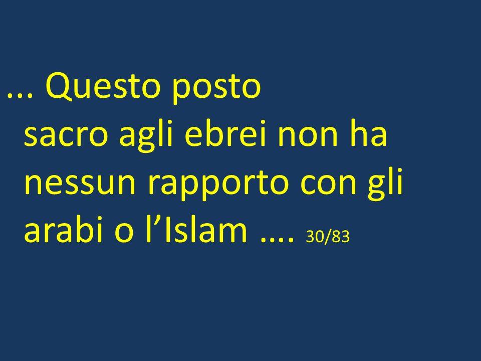 ... Questo posto sacro agli ebrei non ha nessun rapporto con gli arabi o l'Islam …. 30/83