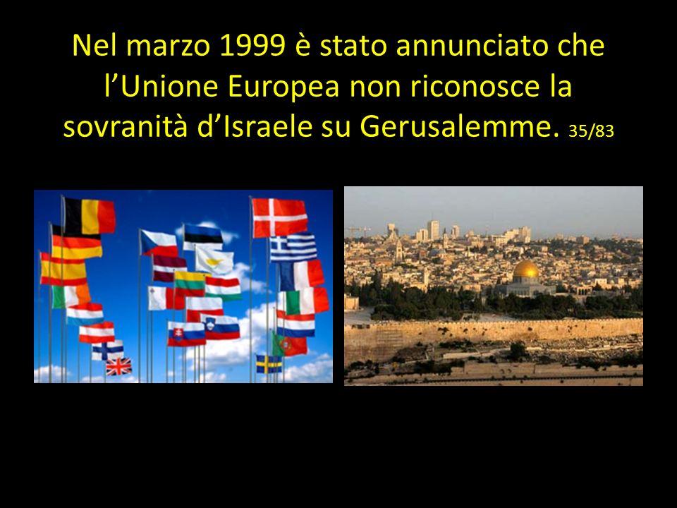 Nel marzo 1999 è stato annunciato che l'Unione Europea non riconosce la sovranità d'Israele su Gerusalemme.