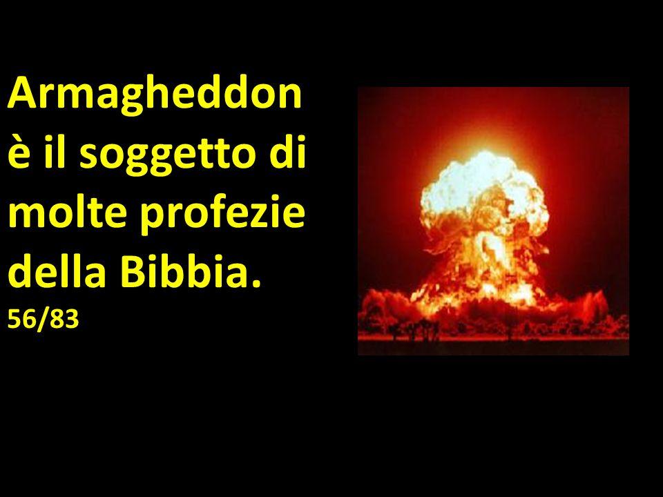 Armagheddon è il soggetto di molte profezie della Bibbia. 56/83