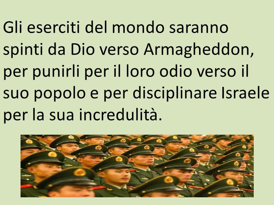 Gli eserciti del mondo saranno spinti da Dio verso Armagheddon, per punirli per il loro odio verso il suo popolo e per disciplinare Israele per la sua incredulità.