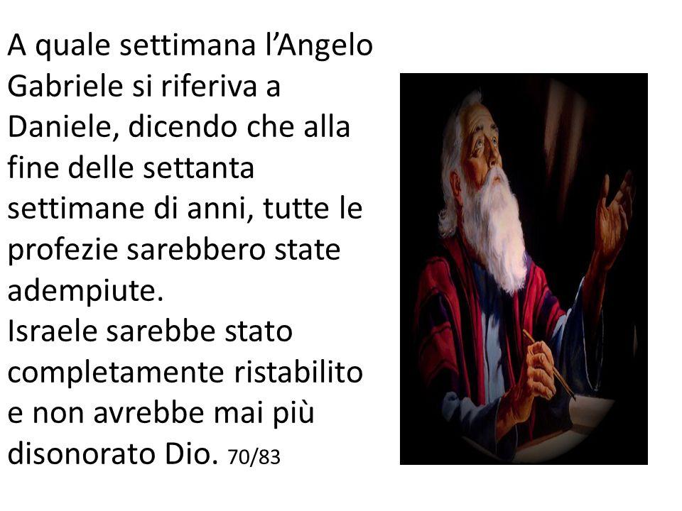 A quale settimana l'Angelo Gabriele si riferiva a Daniele, dicendo che alla fine delle settanta settimane di anni, tutte le profezie sarebbero state adempiute.