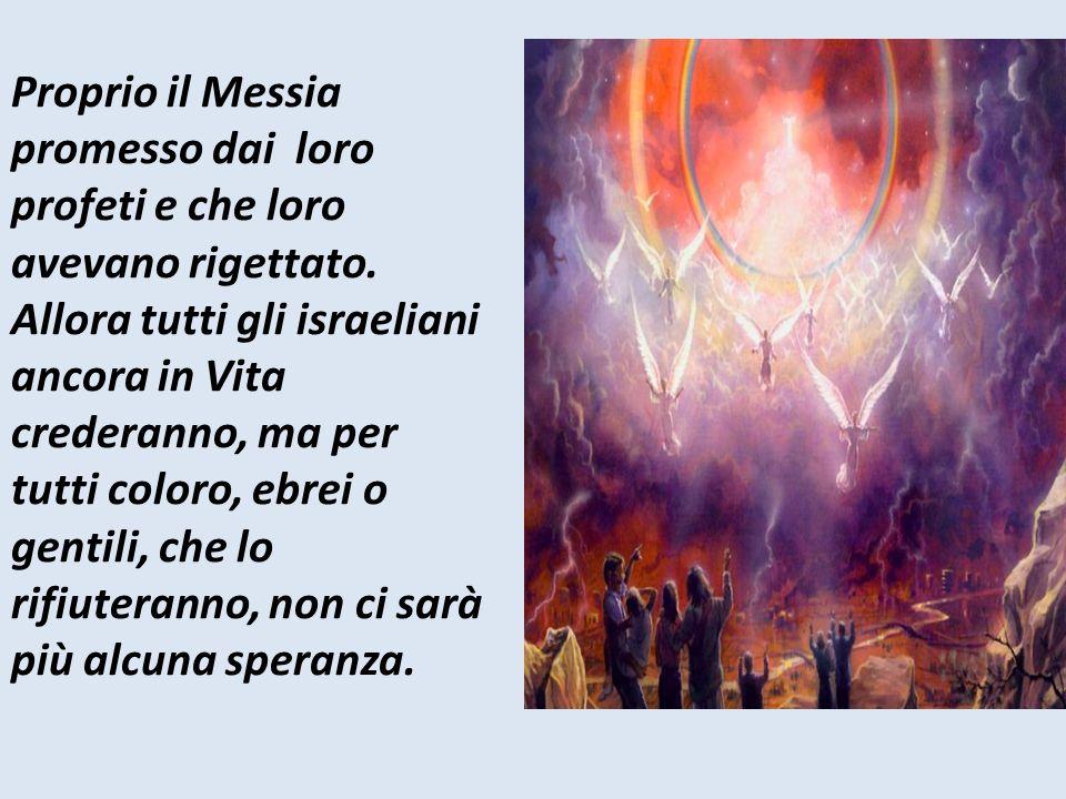 Proprio il Messia promesso dai loro profeti e che loro avevano rigettato.