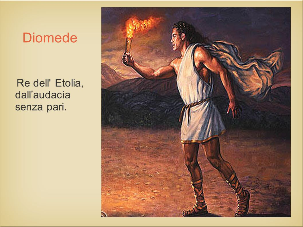 Diomede Re dell Etolia, dall'audacia senza pari.