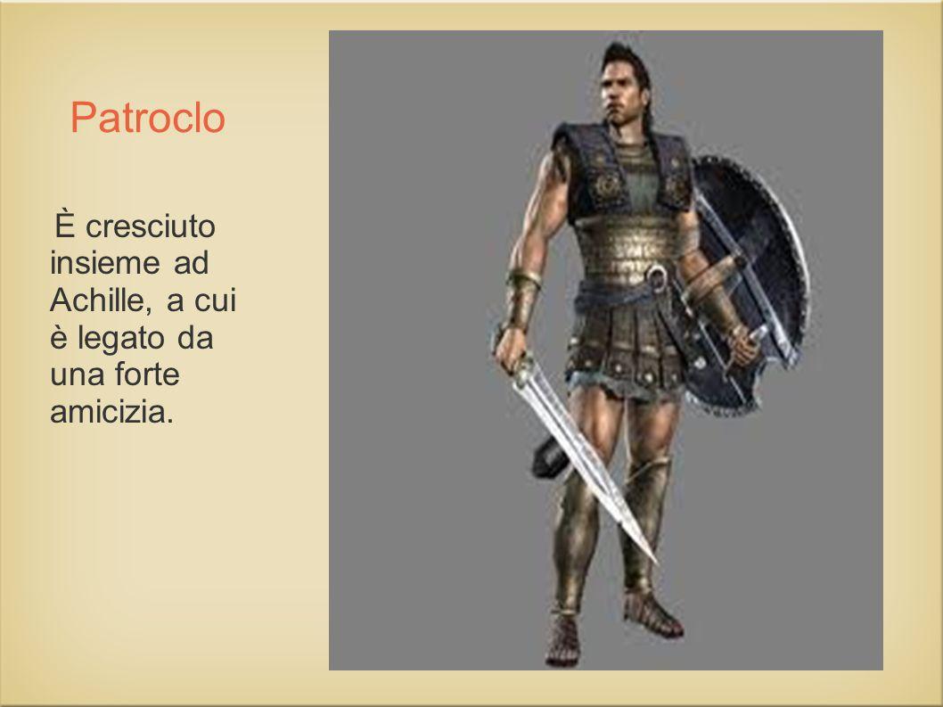 Patroclo È cresciuto insieme ad Achille, a cui è legato da una forte amicizia.