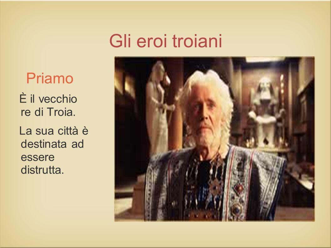 Gli eroi troiani Priamo È il vecchio re di Troia.