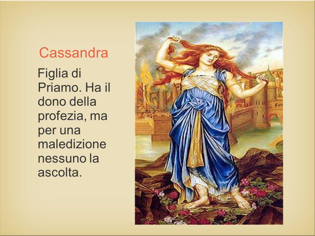 Cassandra Figlia di Priamo.