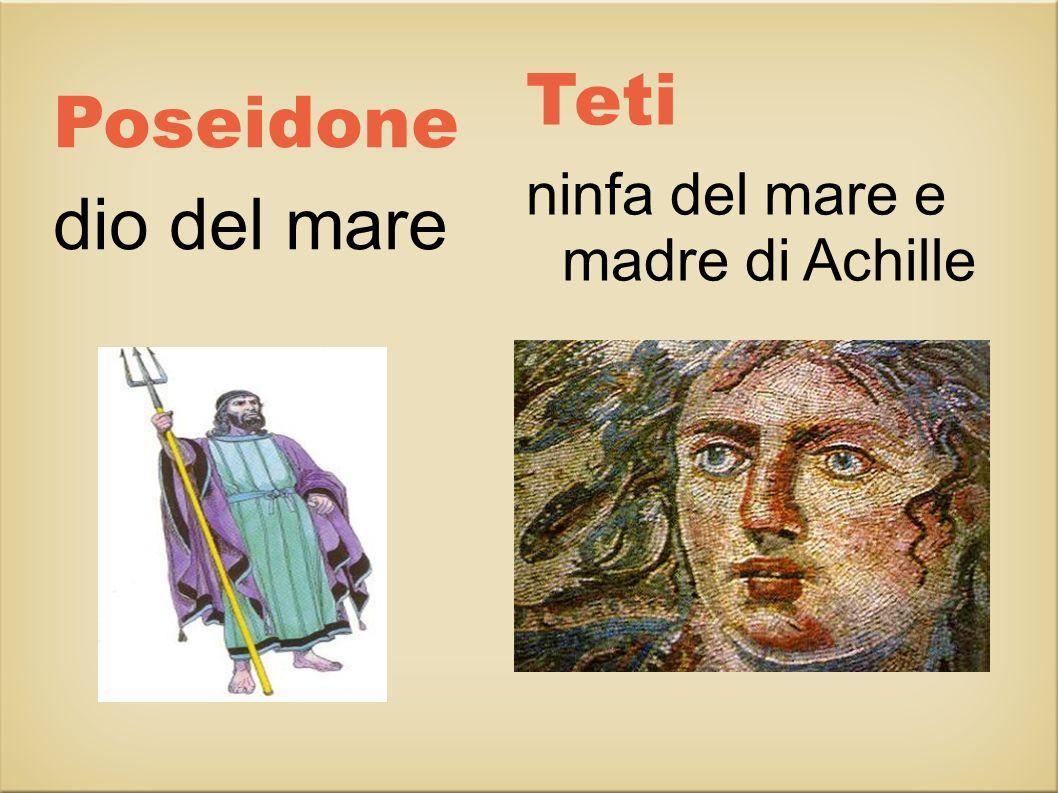 Teti ninfa del mare e madre di Achille Poseidone dio del mare