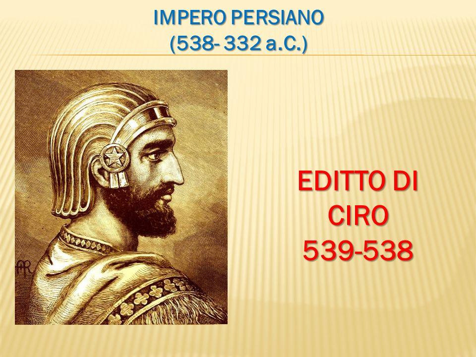 IMPERO PERSIANO (538- 332 a.C.) EDITTO DI CIRO 539-538
