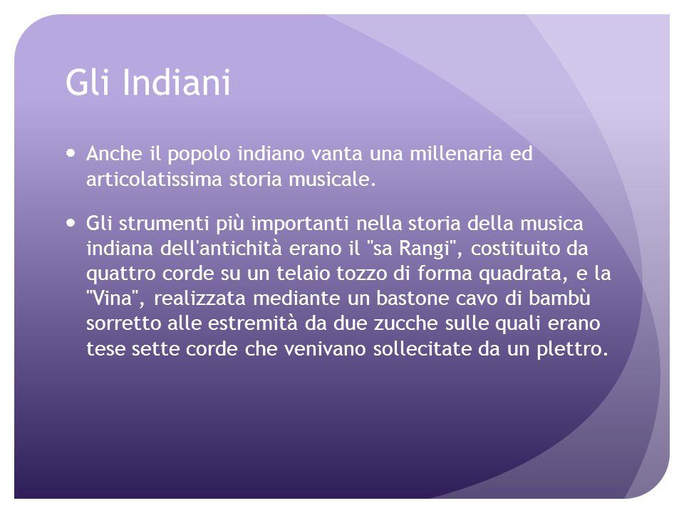 Gli Indiani Anche il popolo indiano vanta una millenaria ed articolatissima storia musicale.