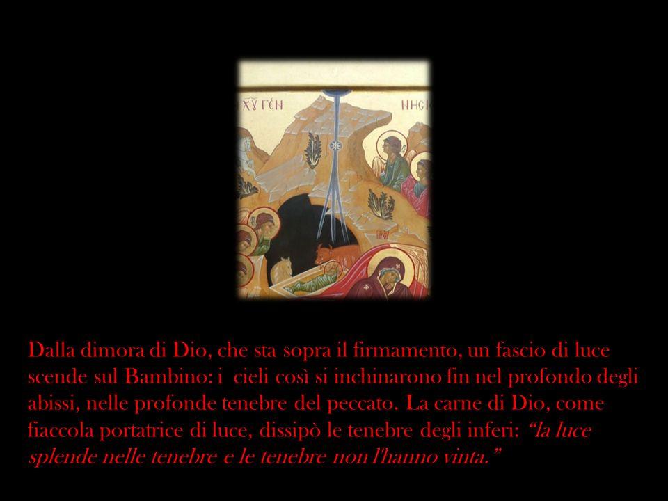Dalla dimora di Dio, che sta sopra il firmamento, un fascio di luce scende sul Bambino: i cieli così si inchinarono fin nel profondo degli abissi, nelle profonde tenebre del peccato.