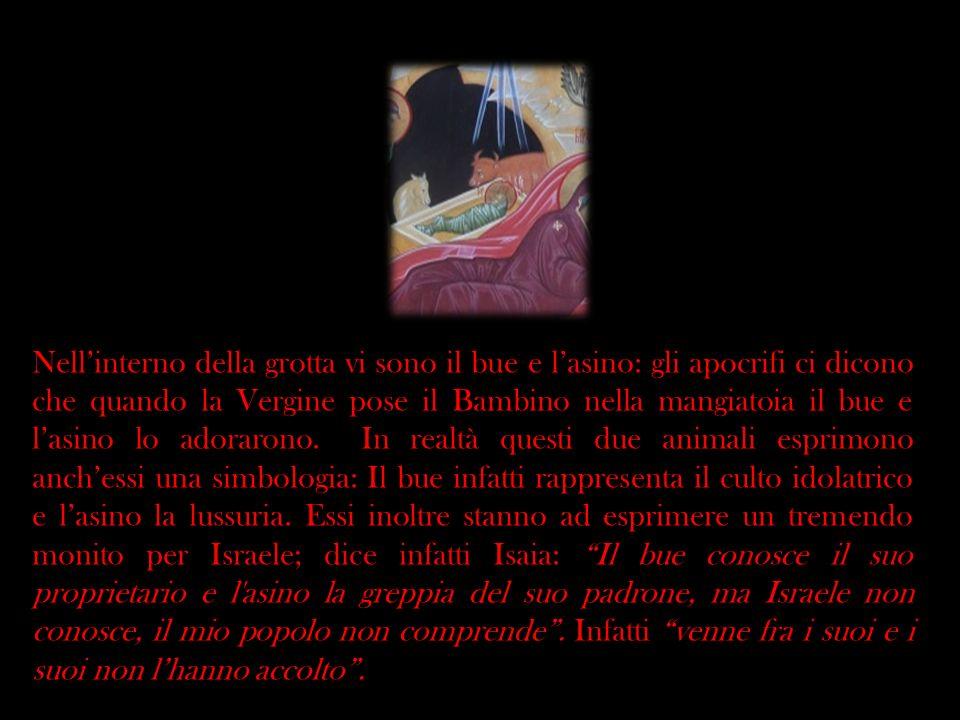 Nell'interno della grotta vi sono il bue e l'asino: gli apocrifi ci dicono che quando la Vergine pose il Bambino nella mangiatoia il bue e l'asino lo adorarono.