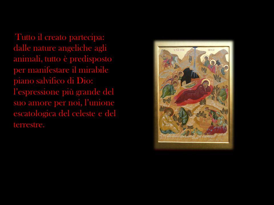 Tutto il creato partecipa: dalle nature angeliche agli animali, tutto è predisposto per manifestare il mirabile piano salvifico di Dio: l'espressione più grande del suo amore per noi, l'unione escatologica del celeste e del terrestre.