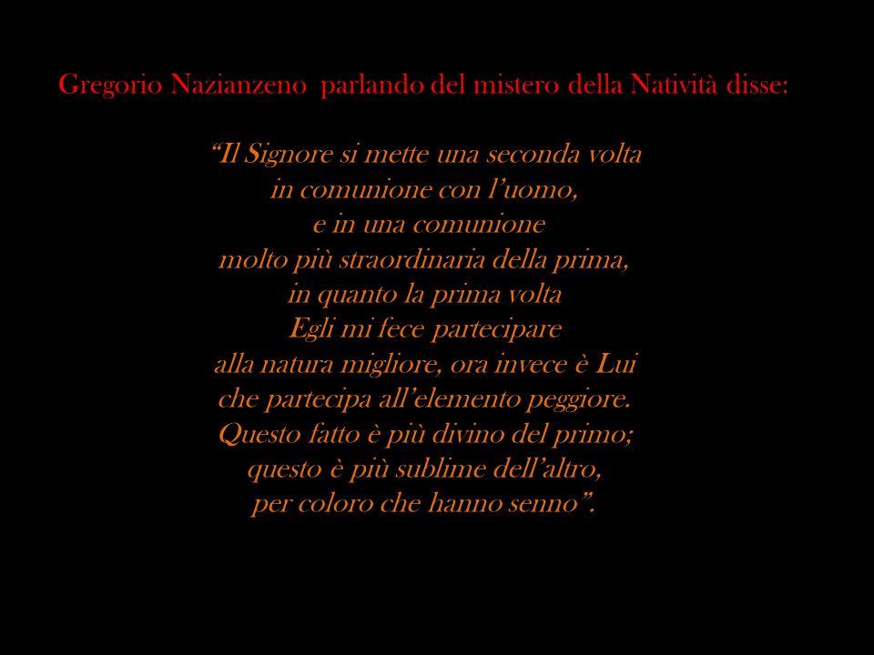 Gregorio Nazianzeno parlando del mistero della Natività disse: