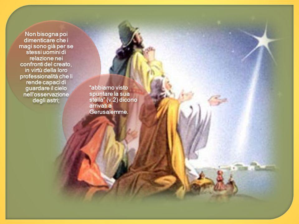 Non bisogna poi dimenticare che i magi sono già per se stessi uomini di relazione nei confronti del creato, in virtù della loro professionalità che li rende capaci di guardare il cielo nell'osservazione degli astri;
