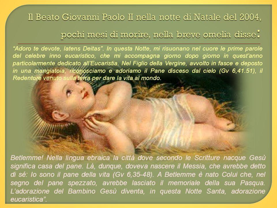 Il Beato Giovanni Paolo II nella notte di Natale del 2004, pochi mesi di morire, nella breve omelia disse: