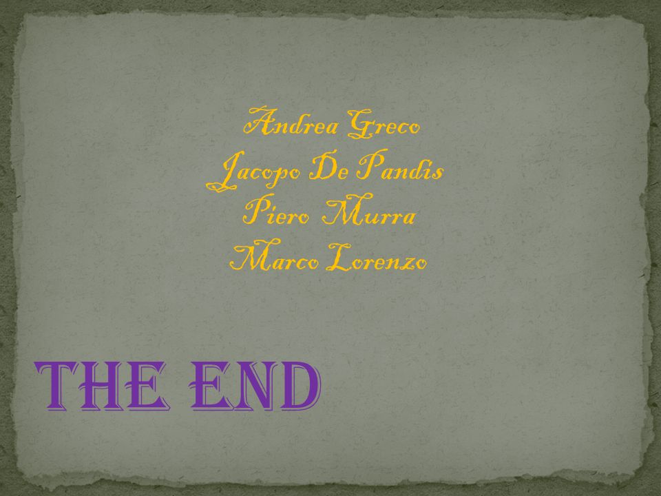 Andrea Greco Jacopo De Pandis Piero Murra Marco Lorenzo THE END