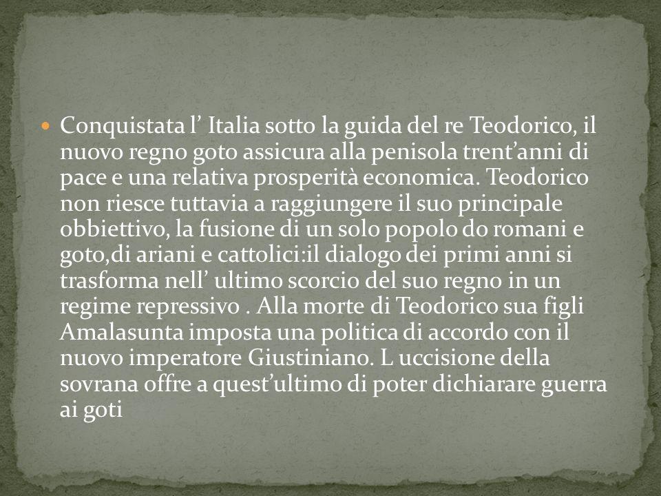 Conquistata l' Italia sotto la guida del re Teodorico, il nuovo regno goto assicura alla penisola trent'anni di pace e una relativa prosperità economica.