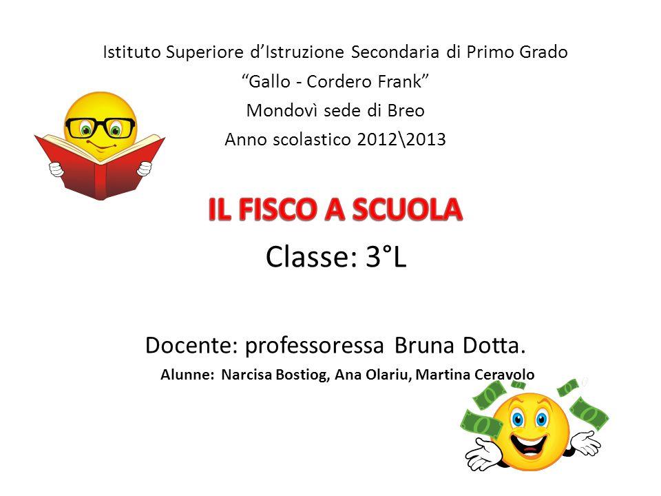 IL FISCO A SCUOLA Classe: 3°L Docente: professoressa Bruna Dotta.