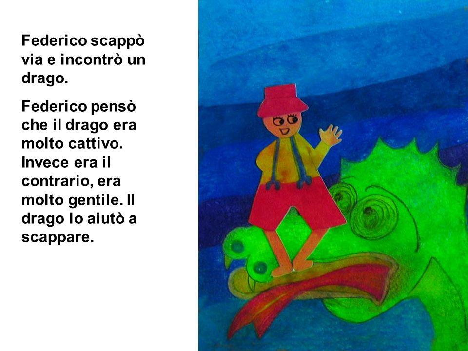 Federico scappò via e incontrò un drago.